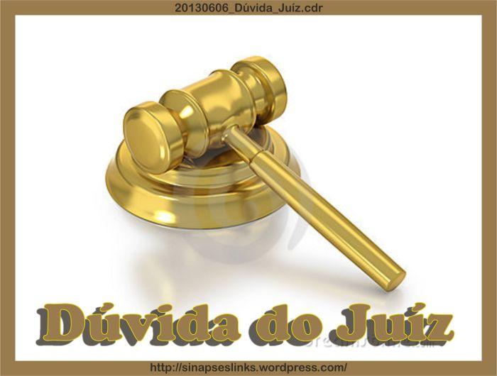 20130606_Dúvida_Juíz
