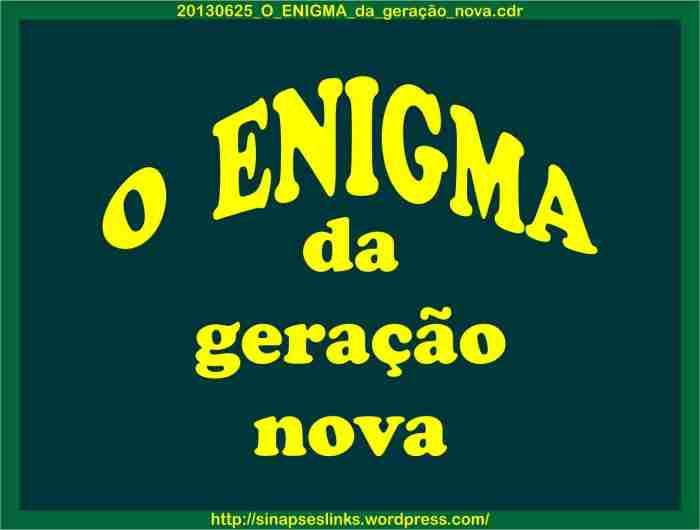 20130625_O_ENIGMA_da_geração_nova