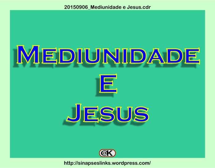 20150906_Mediunidade e Jesus
